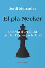 El pla Necker. Una via d´urgència per fer l´Espanya federal - Mercader, Jordi