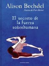 El secreto de la fuerza sobrehumana - Bechdel, Alison