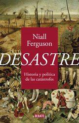 Desastre. Historia y política de las catástrofes - Ferguson, Niall