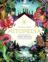 Mitopedia Una enciclopedia de los seres míticos y sus mágicas his - AAVV