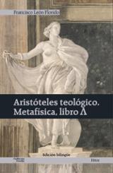 Aristóteles teológico. Metafísica, libro A - León Florido, Francisco