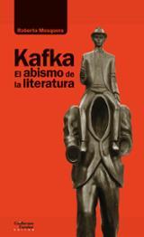 Kafka, el abismo de la literatura - Mosquera, Roberto