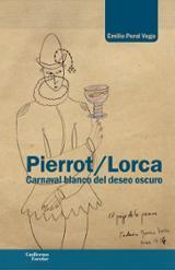 Pierros / Lorca Carnaval blanco del deseo oscuro - Peral Vega, Emilio