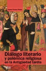 Diálogo literario y polémica religiosa en la Antigüedad tardía - Torres Prieto, Juana