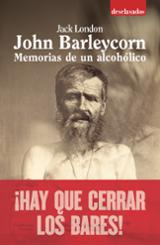 John Barleycorn. Memorias de un alcohólico - London, Jack