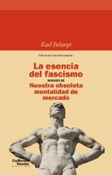 La esencia del fascismo seguido de nuestra obsoleta mentalidad de - Polanyi, Karl