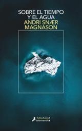 Sobre el tiempo y el agua - Magnason, Andri Snaer