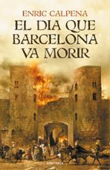 El dia que Barcelona va morir - Calpena, Enric