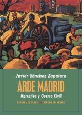 Arde Madrid. Narrativa y Guerra Civil - Sánchez Zapatero, Javier