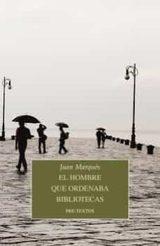 El hombre que ordenaba bibliotecas - Marqués, Juan