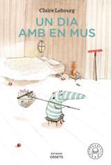 Un dia amb en Mus - Lebourg, Claire