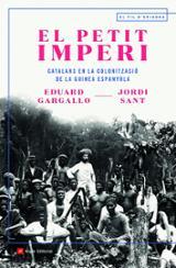 El petit imperi. Catalans en la colonització de la Guinea Espanyo - Gargallo, Eduard