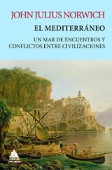 El Mediterráneo. Un mar de encuentros y conflictos entre civiliza - Norwich, John Julius