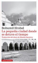 La pequeña ciudad donde se detuvo el tiempo - Hrabal, Bohumil