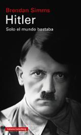 Hitler. Solo el mundo bastaba - Simms, Brendan