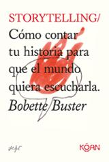 Storytelling: Cómo contar tu historia para que el mundo quiera es - Buster, Bobette