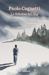 La felicitat del llop - Cognetti, Paolo