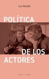 Política de los actores - Moullet, Luc