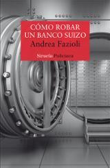 Cómo robar un banco suizo - Fazioli, Andrea