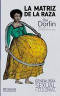 La matriz de la raza. Genealogía sexual y colonial - Dorlin, Elsa