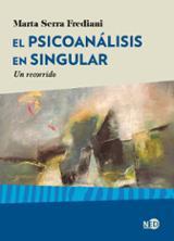 El psicoanálisis en singular. Un recorrido - Serra, Marta
