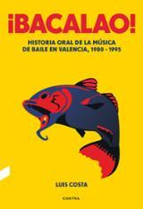¡Bacalao! Historia oral de la música de baile en Valencia, 1980-1 - Costa Plans, Luís