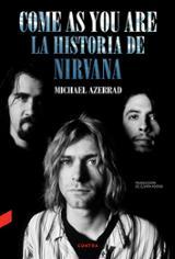 Come as you are la historia de Nirvana - Azerrad, Michael