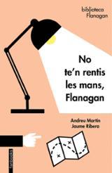 No te´n rentis les mans, Flanagan - Martín, Andreu