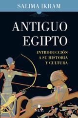 Antiguo Egipto. Introducción a su historia y cultura - Ikram, Salima