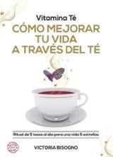 Vitamina té. Cómo mejorar tu vida a través del té
