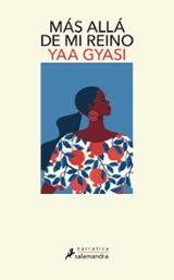 Más allá de mi reino - Gyasi, Yaa