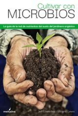 Cultivar con microbios - Lowenfels, Jeff