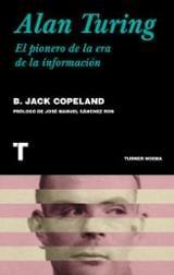 Alan Turing, el pionero de la era de la información - Copeland, Jack