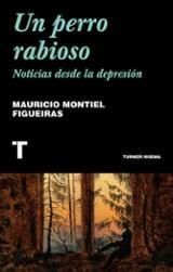 Un perro rabioso. Noticias desde la depresión - Montiel Figueiras, Mauricio