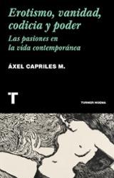Erotismo, vanidad, codicia y poder - Capriles, M. Áxel