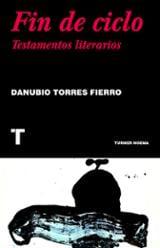 Fin de ciclo.Testamentos literarios - Torres Fierro, Danubio