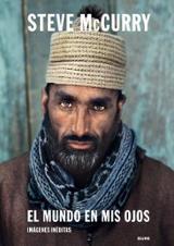 Steve McCurry: El mundo en mis ojos - McCurry, Steve