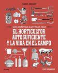 Guía práctica ilustrada  para el horticultor autosuficiente y la  - Seymour, John
