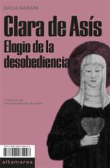 Clara de Asís. Elogio de la desobediencia - Maraini, Dacia