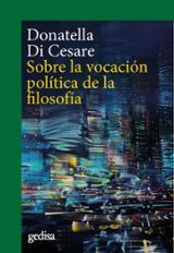 Sobre la vocación política de la filosofía - Di Cesare, Donatella