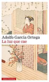 La luz que cae - García Ortega, Adolfo