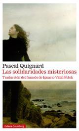 Las solidaridades misteriosas - Quignard, Pascal