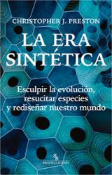 La era sintética. Esculpir la evolución, resucitar especies y rediseñar nuestro futuro