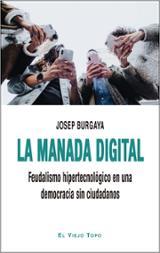 La manada digital. Feudalismo hipertecnológico en una democracia  - Burgaya, Josep