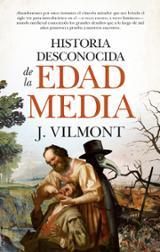 Historia desconocida de la Edad Media - Vilmont, J.