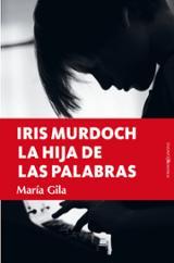 Iris Murdoch, la hija de las palabras - Gila, María
