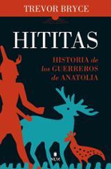 Hititas. Historia de los guerreros de Anatolia - Bryce, Trevor