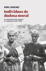 Individuas de dudosa moral. La represión de las mujeres en Andalu - Sánchez Sánchez, Pura