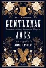 Gentleman Jack. Una biografía de Anne Lister - Steidele, Angela