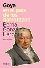 Goya en el país de los garrotazos - González Harbour, Berna